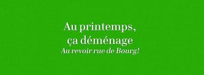 Au printemps, on déménage… Au revoir la rue de Bourg!